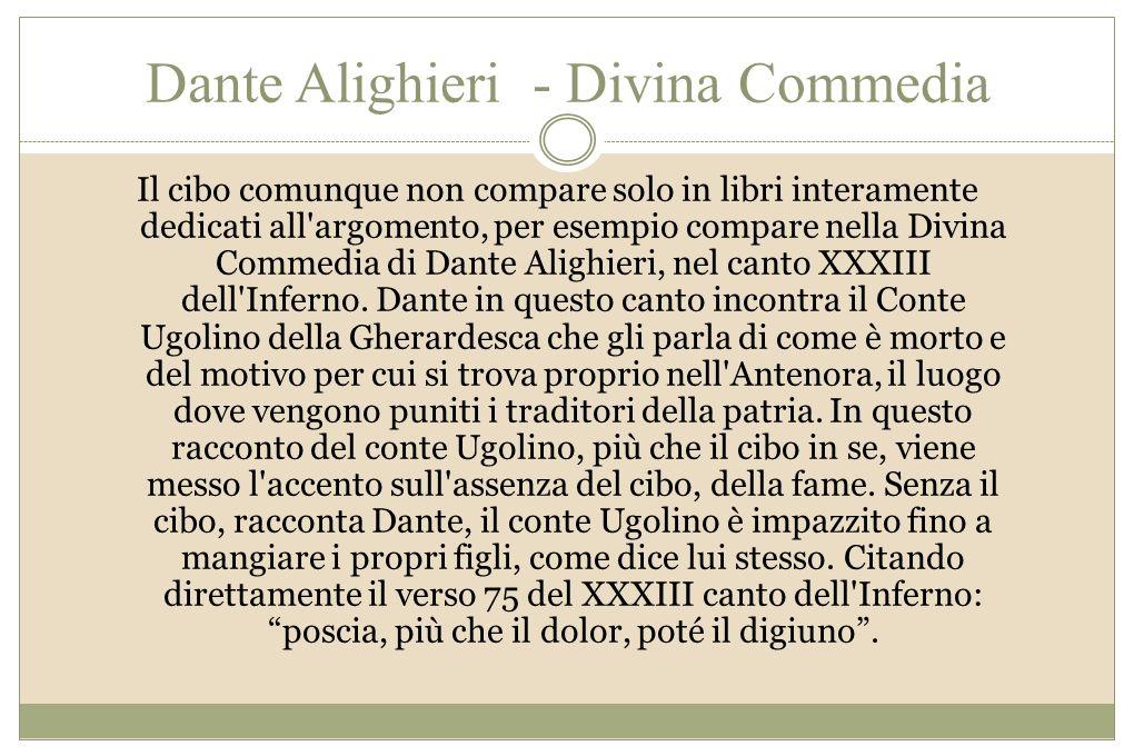 Dante Alighieri - Divina Commedia Il cibo comunque non compare solo in libri interamente dedicati all'argomento, per esempio compare nella Divina Comm
