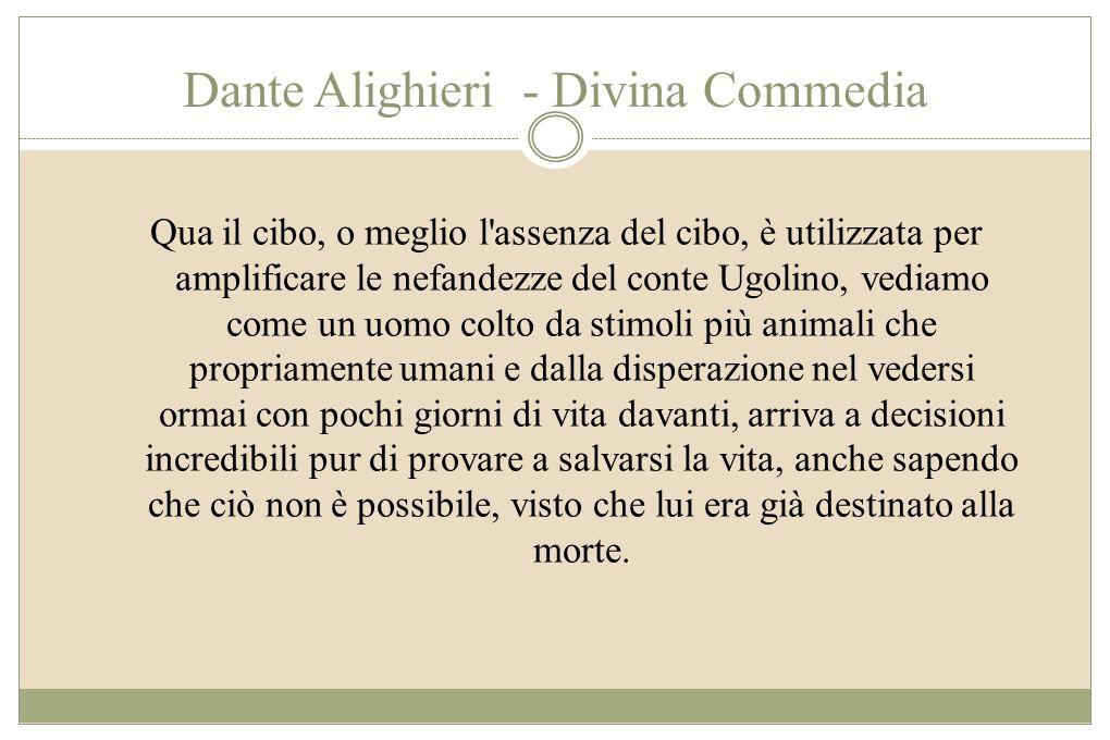 Dante Alighieri - Divina Commedia Qua il cibo, o meglio l'assenza del cibo, è utilizzata per amplificare le nefandezze del conte Ugolino, vediamo come