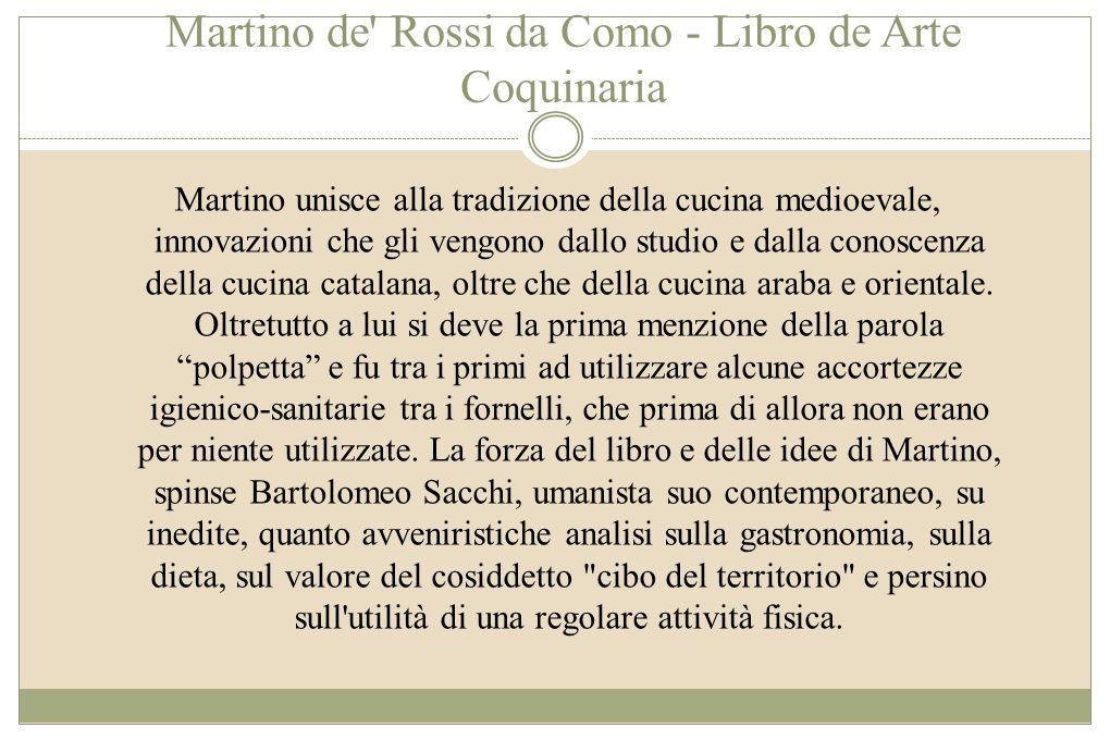 Martino de' Rossi da Como - Libro de Arte Coquinaria Martino unisce alla tradizione della cucina medioevale, innovazioni che gli vengono dallo studio