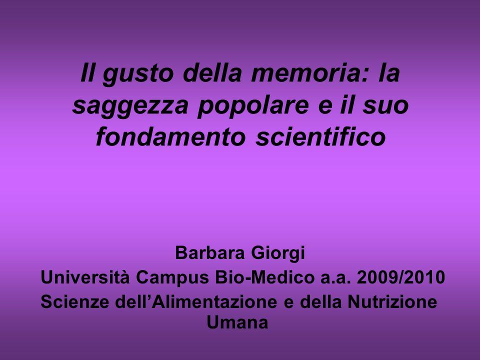 Il gusto della memoria: la saggezza popolare e il suo fondamento scientifico Barbara Giorgi Università Campus Bio-Medico a.a. 2009/2010 Scienze dellAl