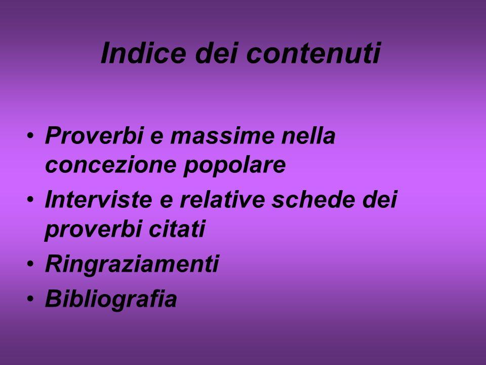 Indice dei contenuti Proverbi e massime nella concezione popolare Interviste e relative schede dei proverbi citati Ringraziamenti Bibliografia