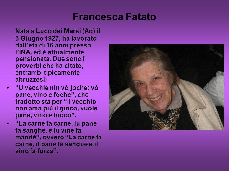 Francesca Fatato Nata a Luco dei Marsi (Aq) il 3 Giugno 1927, ha lavorato dalletà di 16 anni presso lINA, ed è attualmente pensionata. Due sono i prov