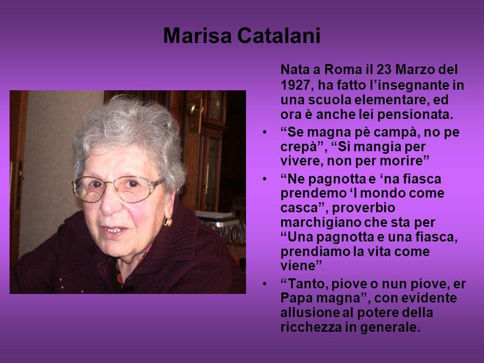 Marisa Catalani Nata a Roma il 23 Marzo del 1927, ha fatto linsegnante in una scuola elementare, ed ora è anche lei pensionata. Se magna pè campà, no