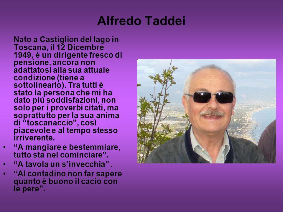 Alfredo Taddei Nato a Castiglion del lago in Toscana, il 12 Dicembre 1949, è un dirigente fresco di pensione, ancora non adattatosi alla sua attuale c