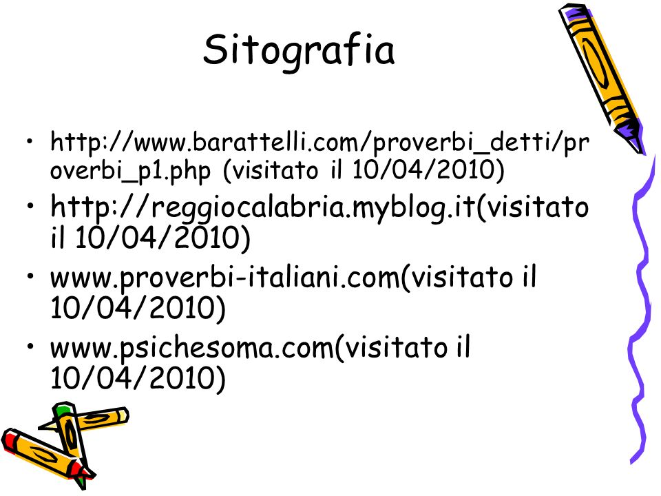 Sitografia http://www.barattelli.com/proverbi_detti/pr overbi_p1.php (visitato il 10/04/2010) http://reggiocalabria.myblog.it(visitato il 10/04/2010)
