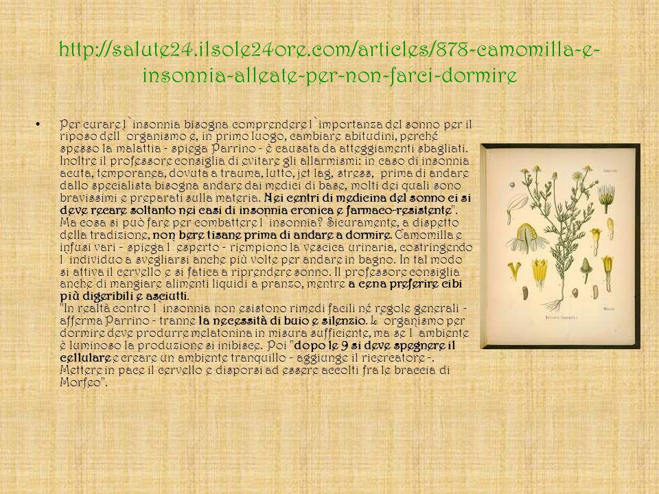 http://salute24.ilsole24ore.com/articles/878-camomilla-e- insonnia-alleate-per-non-farci-dormire Per curare l`insonnia bisogna comprendere l`importanz