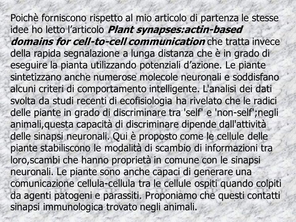 Poichè forniscono rispetto al mio articolo di partenza le stesse idee ho letto larticolo Plant synapses:actin-based domains for cell-to-cell communication che tratta invece della rapida segnalazione a lunga distanza che è in grado di eseguire la pianta utilizzando potenziali dazione.