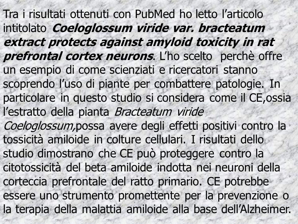Tra i risultati ottenuti con PubMed ho letto larticolo intitolato Coeloglossum viride var. bracteatum extract protects against amyloid toxicity in rat