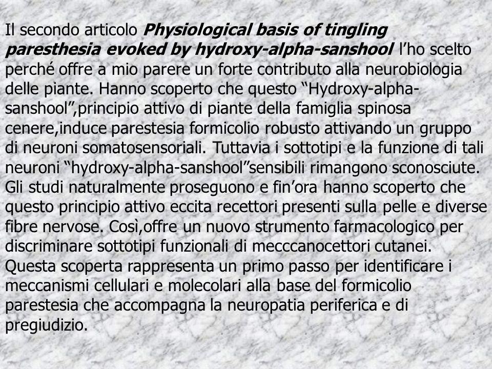 Il secondo articolo Physiological basis of tingling paresthesia evoked by hydroxy-alpha-sanshool lho scelto perché offre a mio parere un forte contributo alla neurobiologia delle piante.