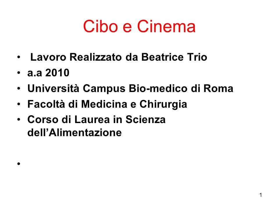 1 Cibo e Cinema Lavoro Realizzato da Beatrice Trio a.a 2010 Università Campus Bio-medico di Roma Facoltà di Medicina e Chirurgia Corso di Laurea in Sc