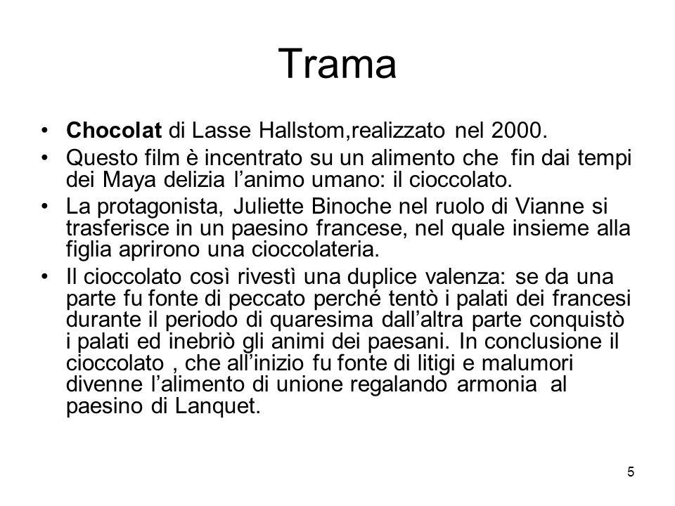5 Trama Chocolat di Lasse Hallstom,realizzato nel 2000. Questo film è incentrato su un alimento che fin dai tempi dei Maya delizia lanimo umano: il ci