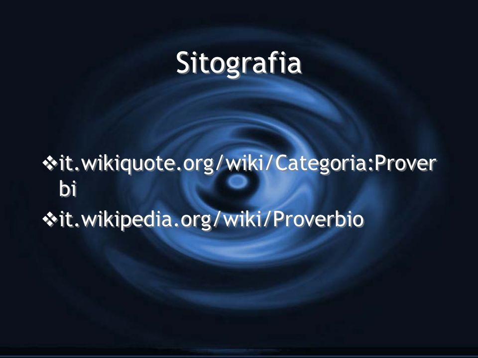 Sitografia it.wikiquote.org/wiki/Categoria:Prover bi it.wikipedia.org/wiki/Proverbio it.wikiquote.org/wiki/Categoria:Prover bi it.wikipedia.org/wiki/Proverbio