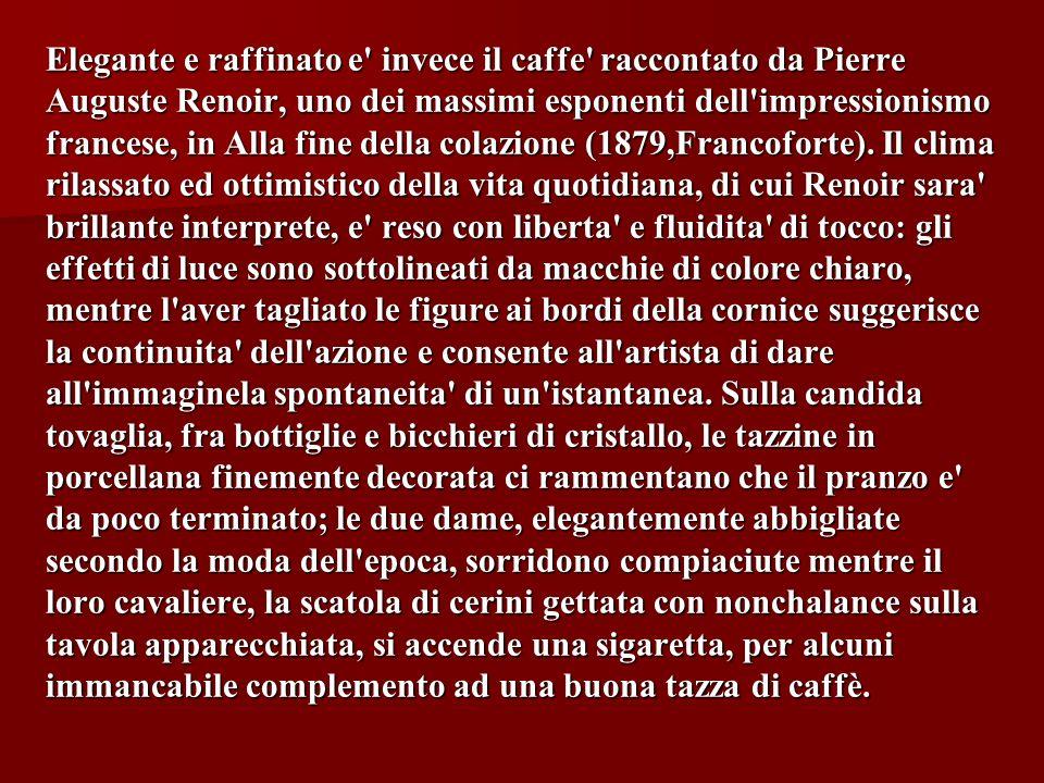 Elegante e raffinato e' invece il caffe' raccontato da Pierre Auguste Renoir, uno dei massimi esponenti dell'impressionismo francese, in Alla fine del