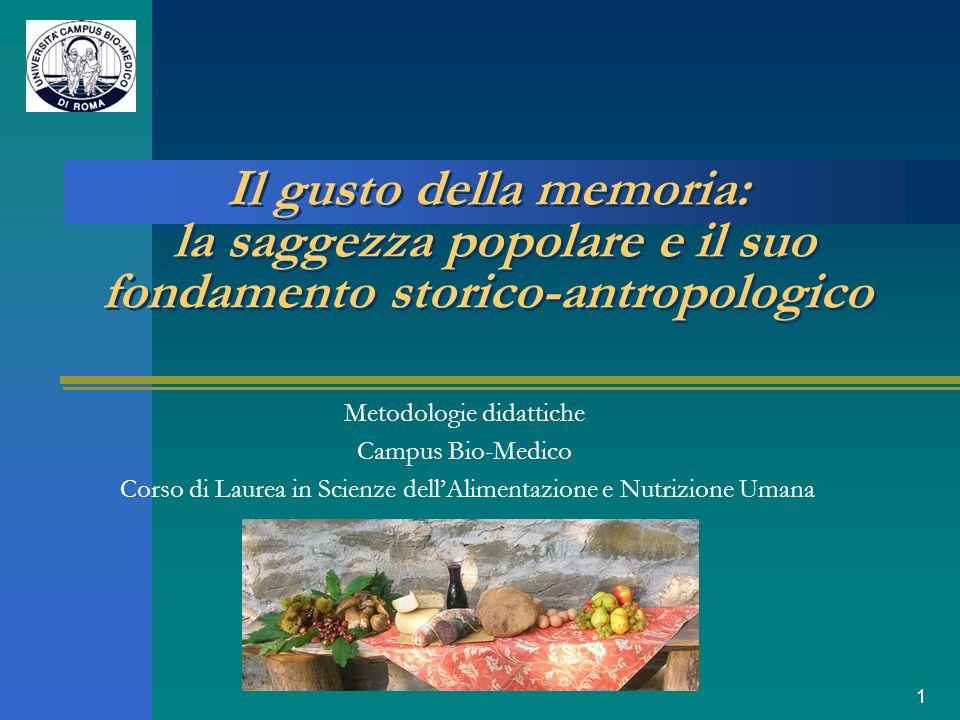 1 Il gusto della memoria: la saggezza popolare e il suo fondamento storico-antropologico Metodologie didattiche Campus Bio-Medico Corso di Laurea in S