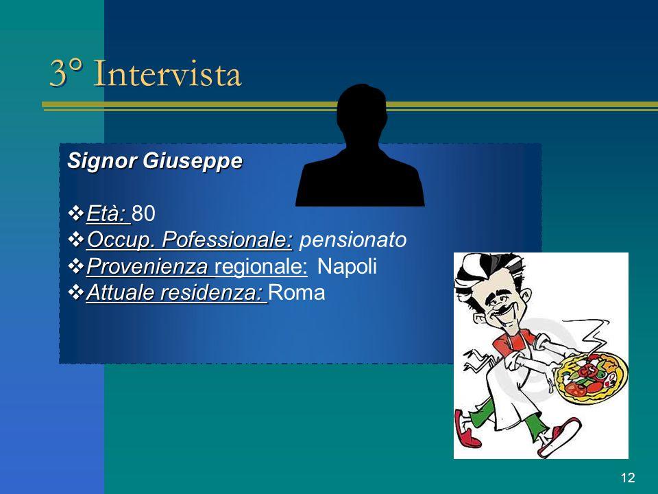 12 3° Intervista Signor Giuseppe Età: 80 Occup. Pofessionale: pensionato Provenienza regionale: Napoli Attuale residenza: Roma