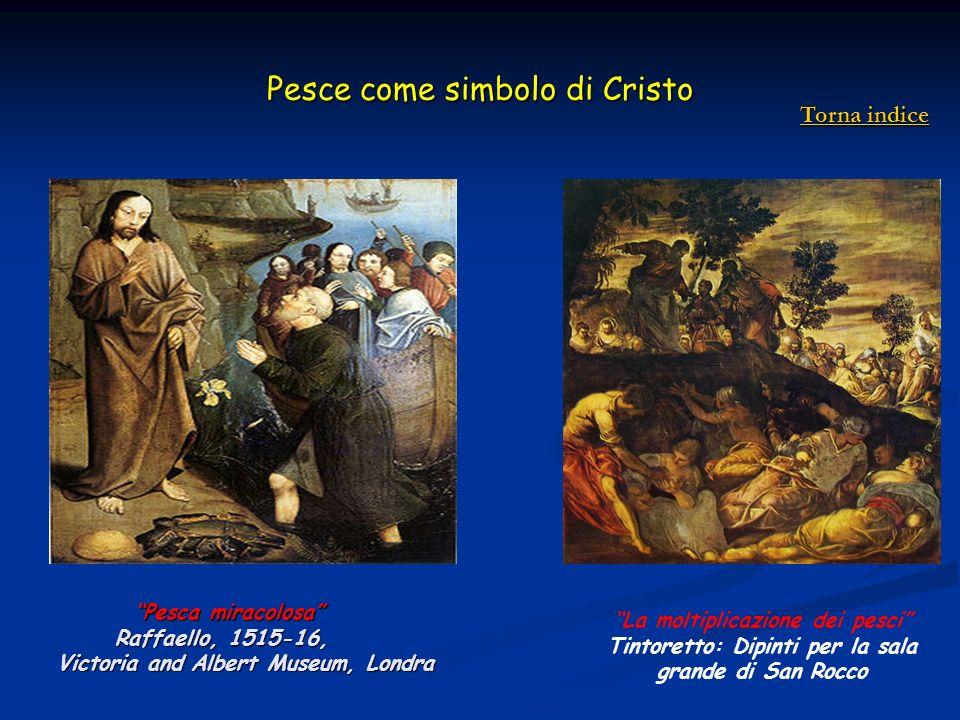 Pesce come simbolo di Cristo Pesca miracolosa Pesca miracolosa Raffaello, 1515-16, Raffaello, 1515-16, Victoria and Albert Museum, Londra Victoria and