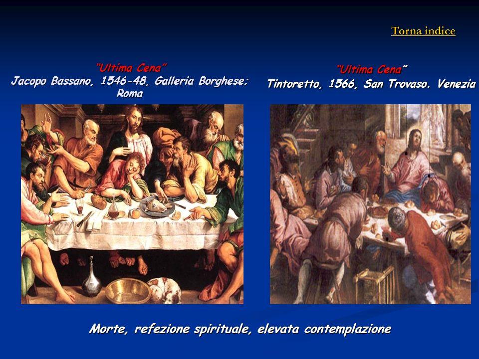 Ultima Cena Jacopo Bassano, 1546-48, Galleria Borghese; Roma Morte, refezione spirituale, elevata contemplazione Ultima Cena Tintoretto, 1566, San Tro