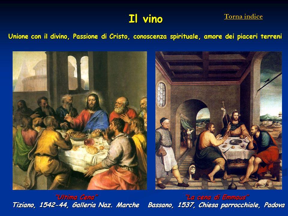 Ultima Cena Tiziano, 1542-44, Galleria Naz. Marche La cena di Emmaus Bassano, 1537, Chiesa parrocchiale, Padova Il vino Unione con il divino, Passione
