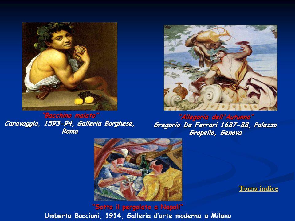 Bacchino malato Caravaggio, 1593-94, Galleria Borghese, Roma Allegoria dell'Autunno Gregorio De Ferrari 1687-88, Palazzo Gropello, Genova Sotto il per