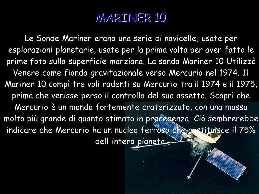 MARINER 10 Le Sonde Mariner erano una serie di navicelle, usate per esplorazioni planetarie, usate per la prima volta per aver fatto le prime foto sul