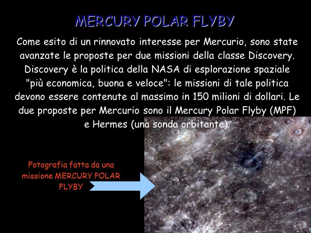 MERCURY POLAR FLYBY Come esito di un rinnovato interesse per Mercurio, sono state avanzate le proposte per due missioni della classe Discovery. Discov