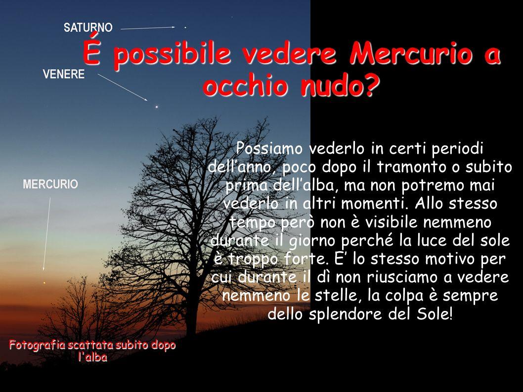 É possibile vedere Mercurio a occhio nudo? Possiamo vederlo in certi periodi dellanno, poco dopo il tramonto o subito prima dellalba, ma non potremo m