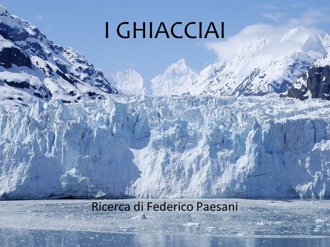I GHIACCIAI Ricerca di Federico Paesani