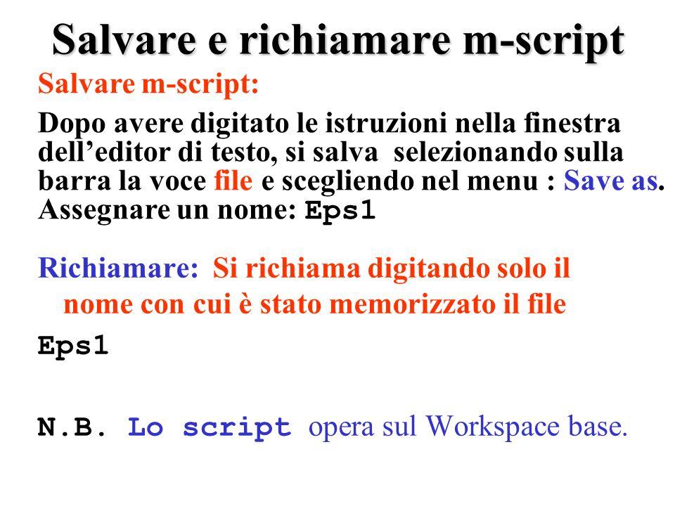 Salvare e richiamare m-script Richiamare: Si richiama digitando solo il nome con cui è stato memorizzato il file Eps1 N.B. Lo script opera sul Workspa