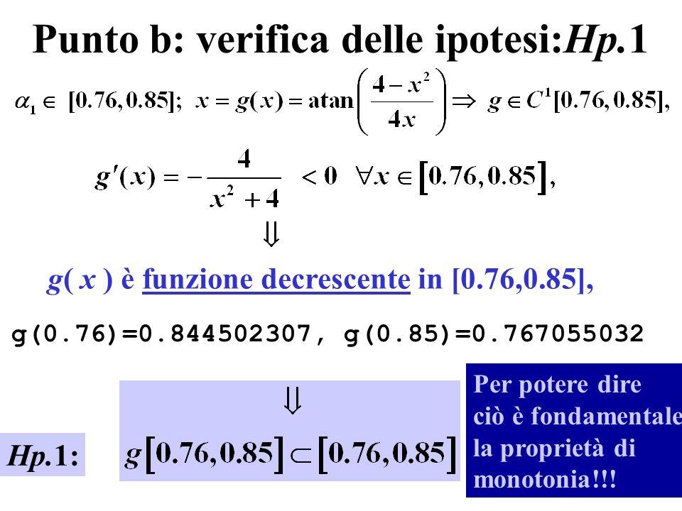 Punto b: verifica Hp.2 è funzione decrescente in [0.76,0.85], quindi ha il max in x = 0.76.