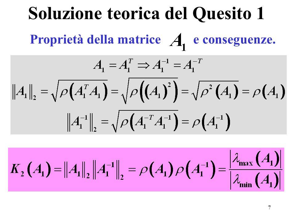 7 Soluzione teorica del Quesito 1 Proprietà della matrice e conseguenze.