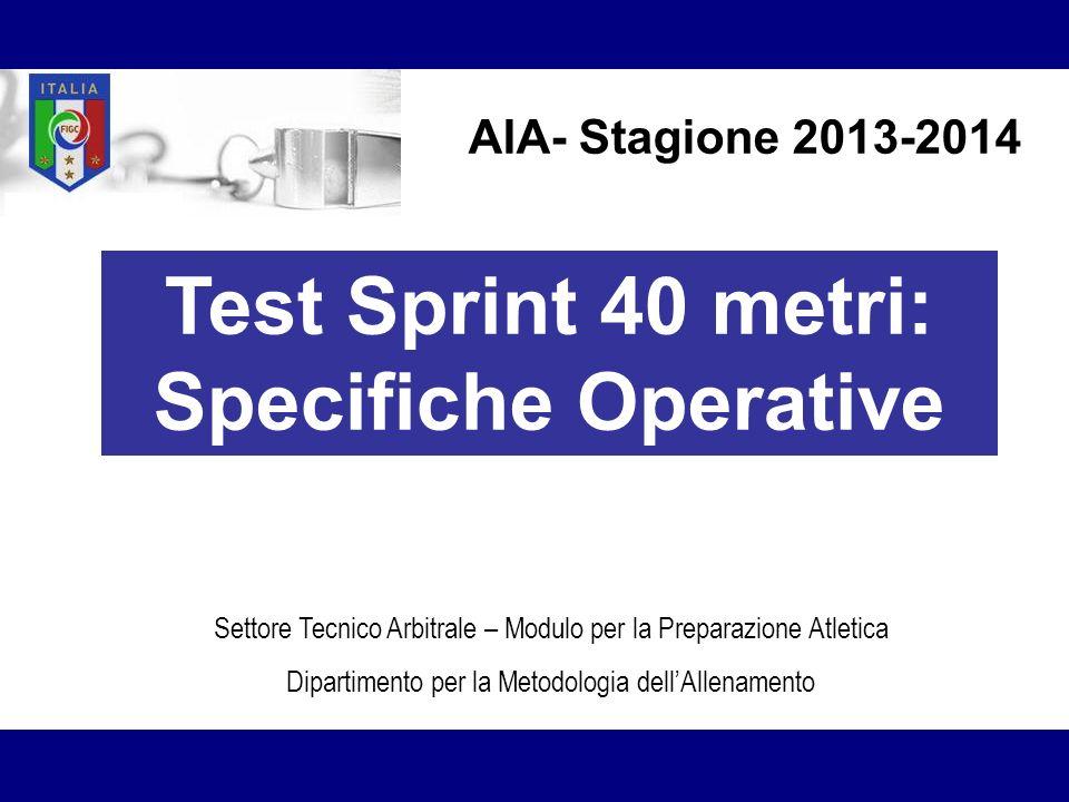 Test Sprint 40 metri: Specifiche Operative Settore Tecnico Arbitrale – Modulo per la Preparazione Atletica Dipartimento per la Metodologia dellAllenam