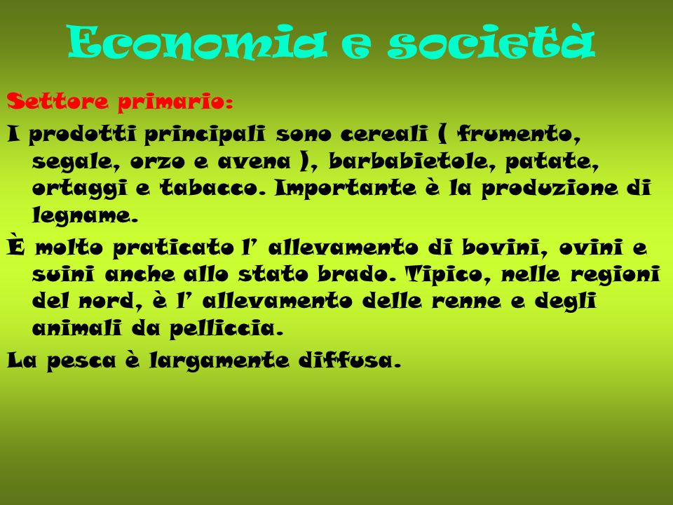 Economia e società Settore primario: I prodotti principali sono cereali ( frumento, segale, orzo e avena ), barbabietole, patate, ortaggi e tabacco. I