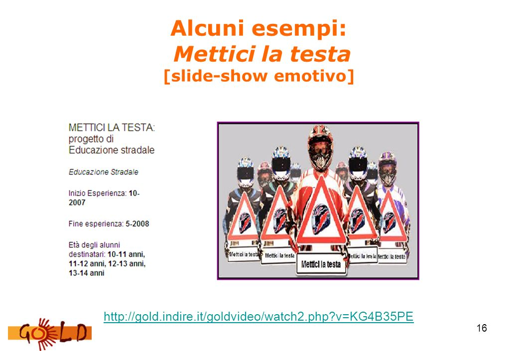 16 Alcuni esempi: Mettici la testa [slide-show emotivo] http://gold.indire.it/goldvideo/watch2.php?v=KG4B35PE