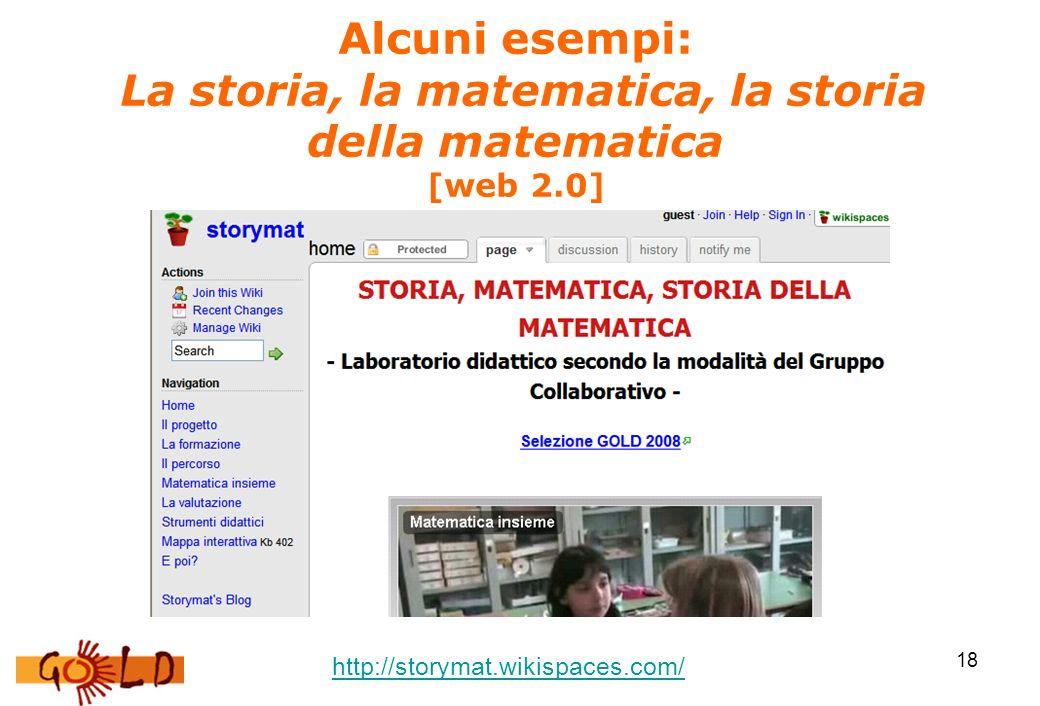 18 Alcuni esempi: La storia, la matematica, la storia della matematica [web 2.0] http://storymat.wikispaces.com/