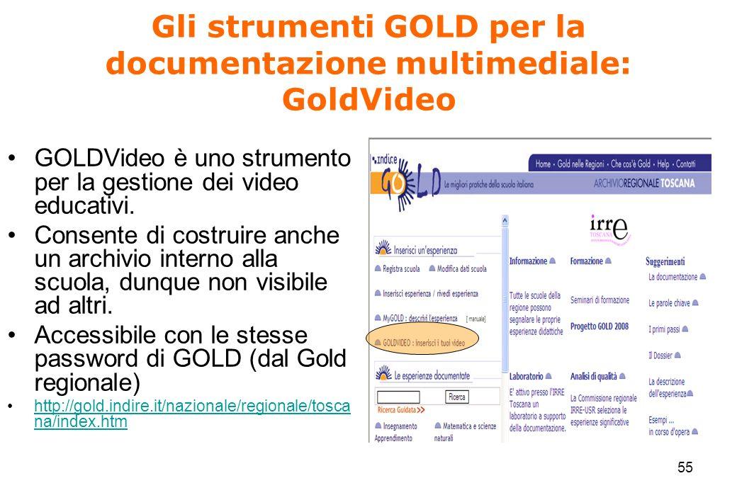 55 Gli strumenti GOLD per la documentazione multimediale: GoldVideo GOLDVideo è uno strumento per la gestione dei video educativi.