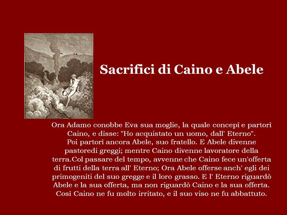 Sacrifici di Caino e Abele Ora Adamo conobbe Eva sua moglie, la quale concepì e partorì Caino, e disse: