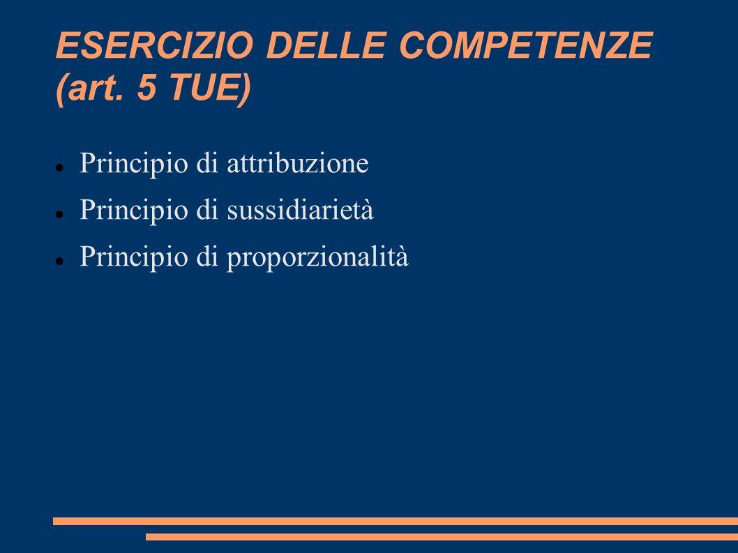 PRINCIPIO DI ATTRIBUZIONE LUnione dispone solo delle competenze che le sono attribuite dai trattati clausola di flessibilità (art.