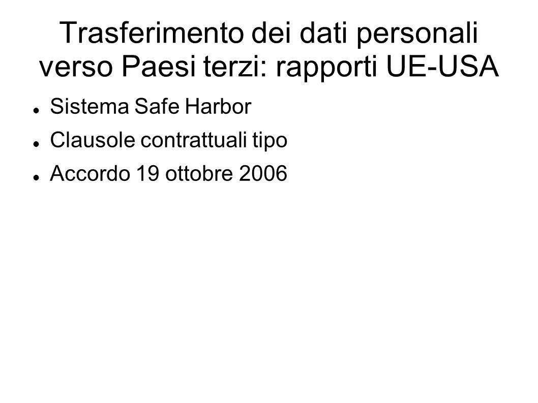 Trasferimento dei dati personali verso Paesi terzi: rapporti UE-USA Sistema Safe Harbor Clausole contrattuali tipo Accordo 19 ottobre 2006
