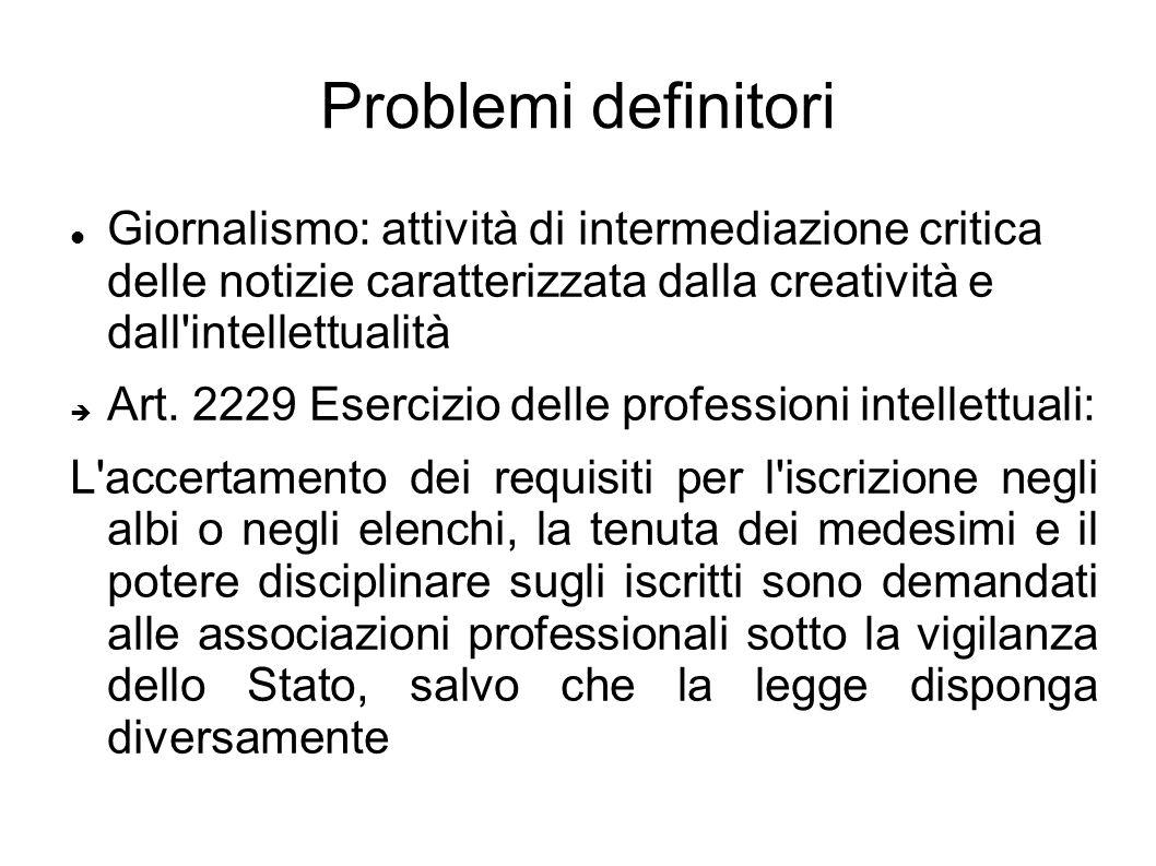 Problemi definitori Giornalismo: attività di intermediazione critica delle notizie caratterizzata dalla creatività e dall'intellettualità Art. 2229 Es