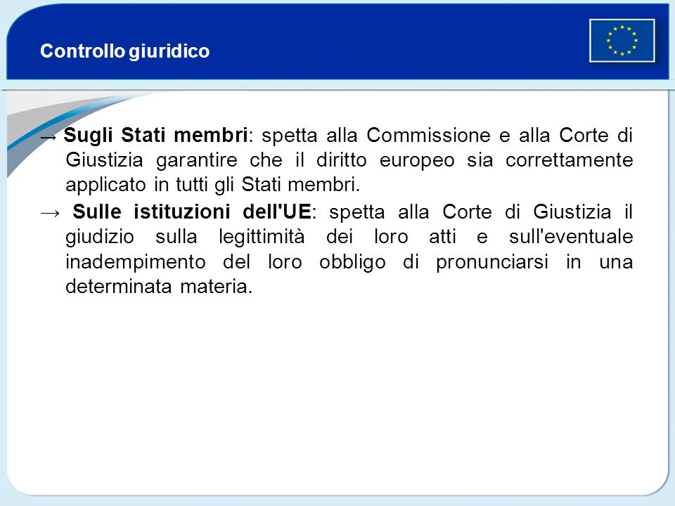 Controllo giuridico Sugli Stati membri: spetta alla Commissione e alla Corte di Giustizia garantire che il diritto europeo sia correttamente applicato