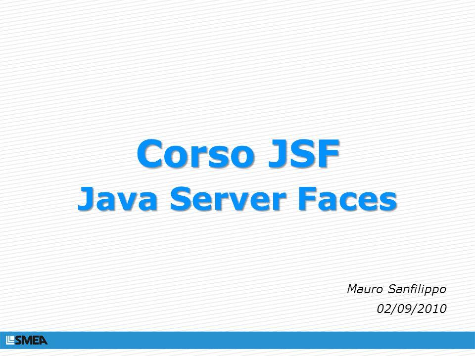 Corso JSF Java Server Faces Mauro Sanfilippo 02/09/2010