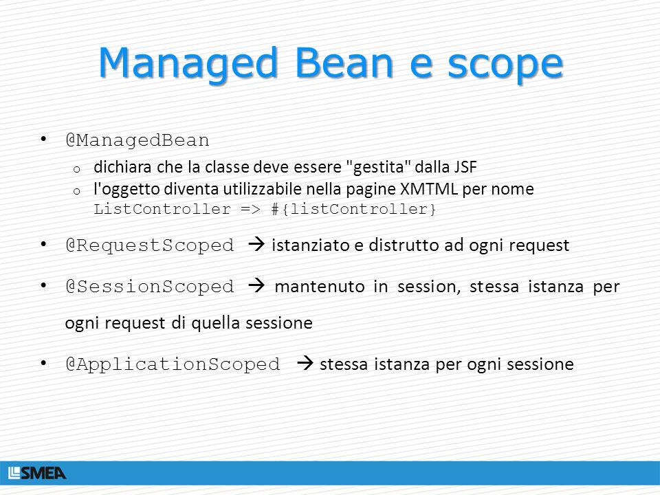 Managed Bean e scope @ManagedBean o dichiara che la classe deve essere