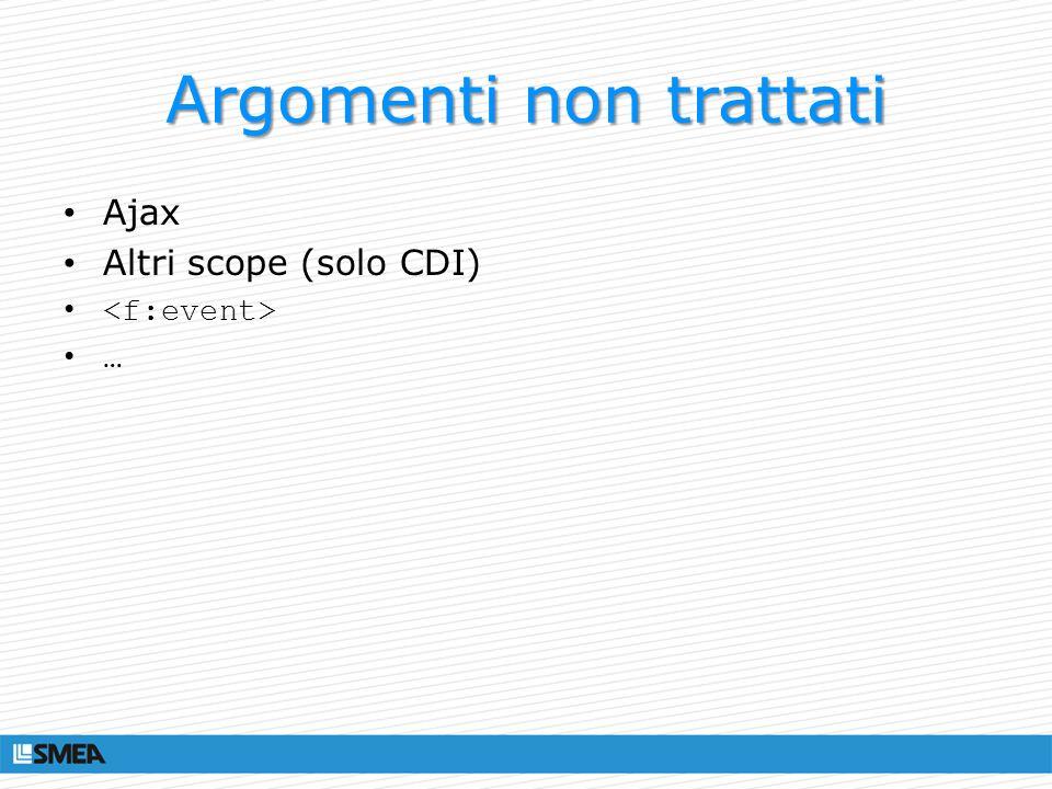 Argomenti non trattati Ajax Altri scope (solo CDI) …