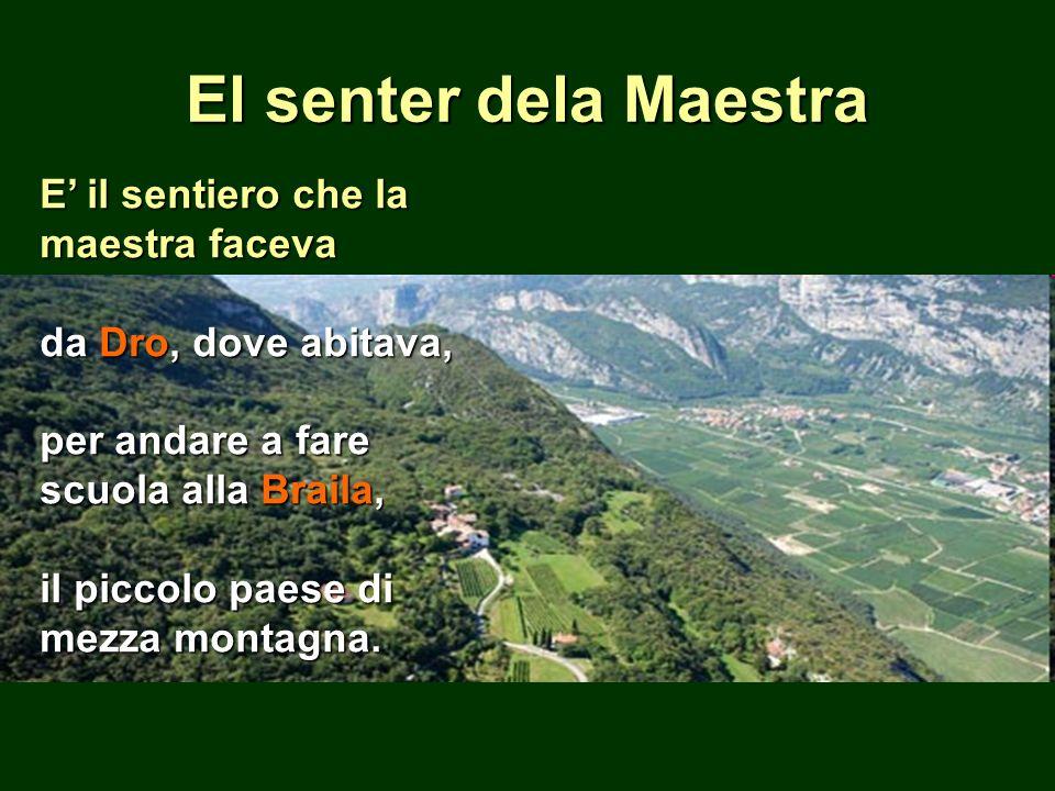 El senter dela Maestra E il sentiero che la maestra faceva da Dro, dove abitava, per andare a fare scuola alla Braila, il piccolo paese di mezza monta