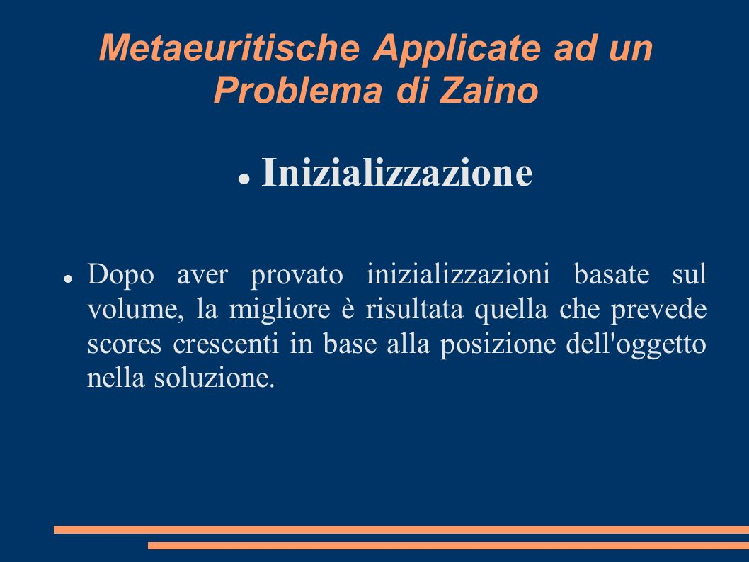 Metaeuritische Applicate ad un Problema di Zaino Inizializzazione Dopo aver provato inizializzazioni basate sul volume, la migliore è risultata quella