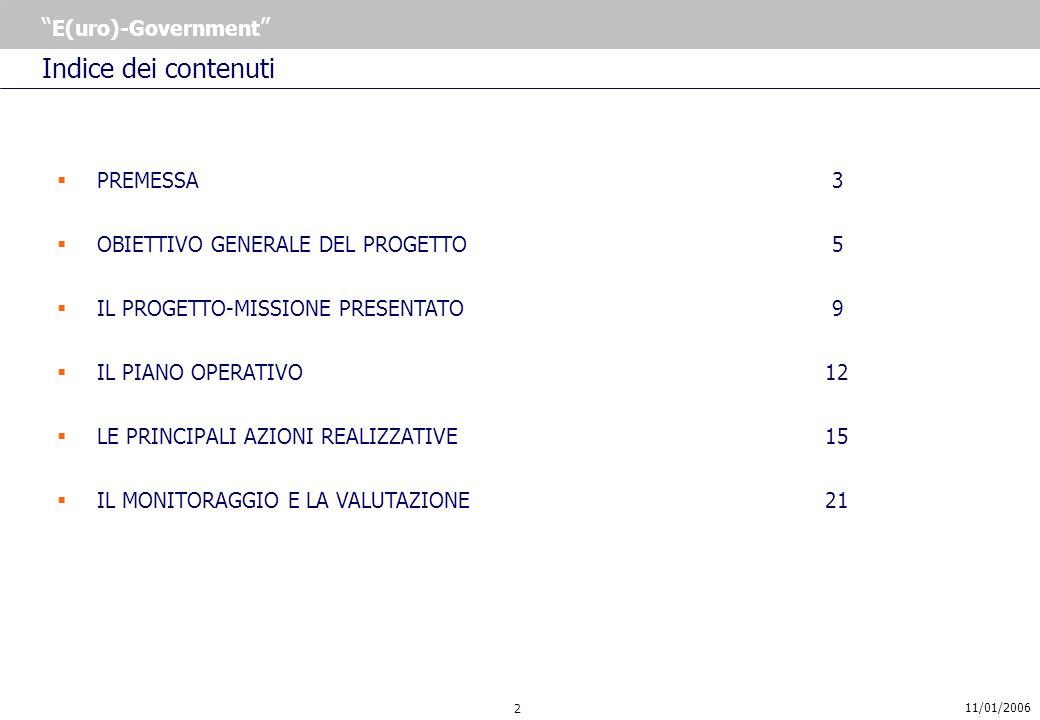 2 E(uro)-Government 11/01/2006 Indice dei contenuti PREMESSA 3 OBIETTIVO GENERALE DEL PROGETTO 5 IL PROGETTO-MISSIONE PRESENTATO 9 IL PIANO OPERATIVO12 LE PRINCIPALI AZIONI REALIZZATIVE 15 IL MONITORAGGIO E LA VALUTAZIONE 21
