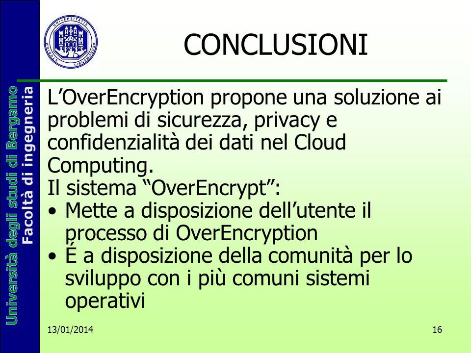 13/01/2014 16 CONCLUSIONI LOverEncryption propone una soluzione ai problemi di sicurezza, privacy e confidenzialità dei dati nel Cloud Computing.