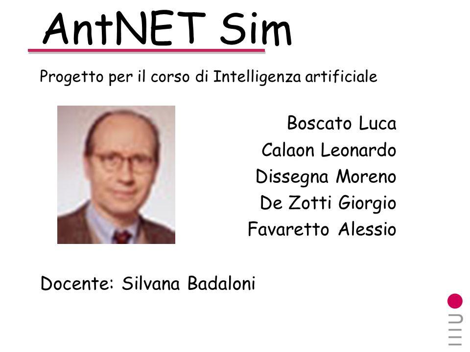 AntNET Sim Boscato Luca Calaon Leonardo Dissegna Moreno De Zotti Giorgio Favaretto Alessio Progetto per il corso di Intelligenza artificiale Docente: