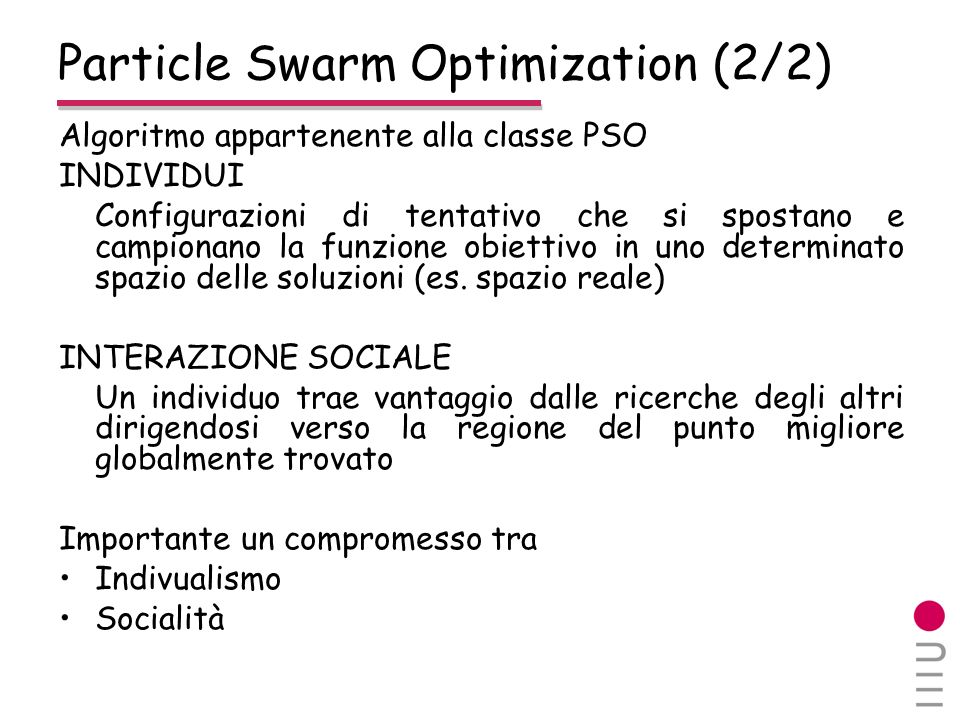 Particle Swarm Optimization (2/2) Algoritmo appartenente alla classe PSO INDIVIDUI Configurazioni di tentativo che si spostano e campionano la funzion