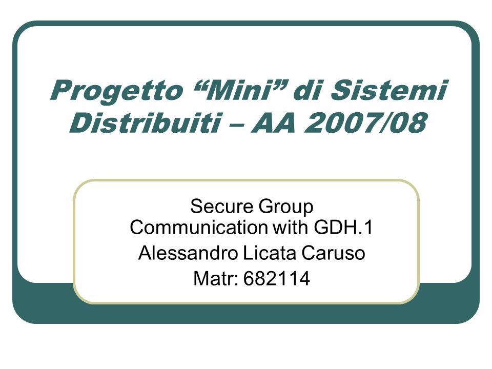 Alessandro Licata Caruso Specifiche progetto Il protocollo di key agreement Diffie-Hellman può essere generalizzato a N partecipanti (si veda Diffie-Hellman Key Distribution Extended to Group Communication ).